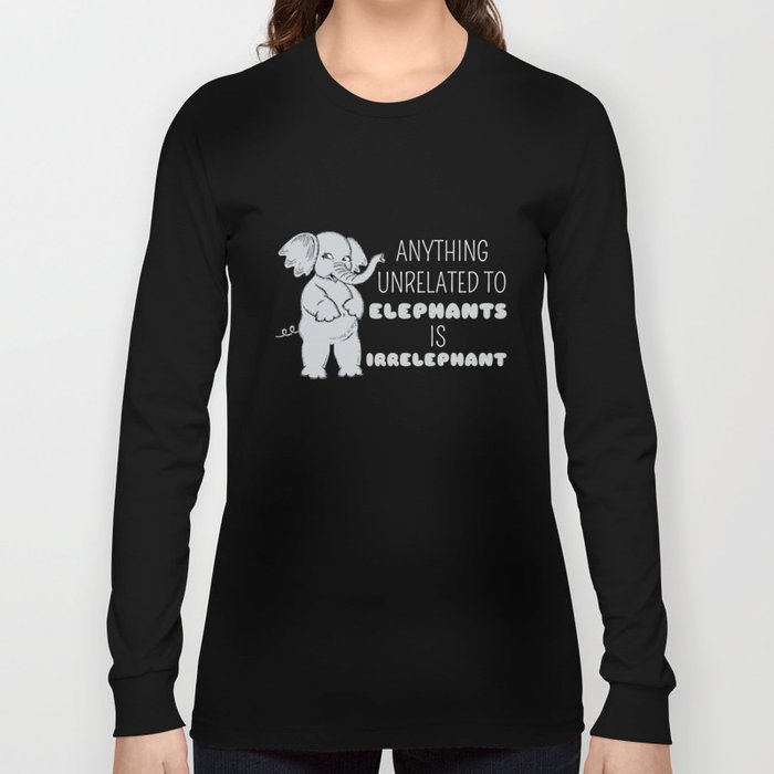 40a6e340 Anything Unrelated To Elephants Is Irrelephant Funny Elephant Pun Long  Sleeve T-shirt. by