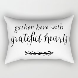 GATHER HERE WITH GRATEFUL HEARTS by Dear Lily Mae Rectangular Pillow