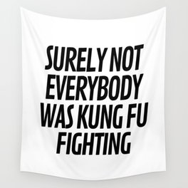 Surely Not Everybody Was Kung Fu Fighting Wall Tapestry