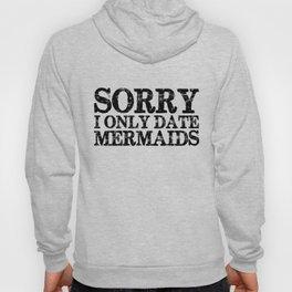 Sorry, I only date mermaids! Hoody