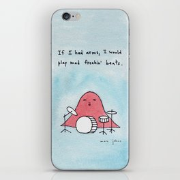 If I had arms, I would play mad freakin' beats iPhone Skin