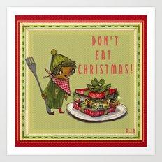 Don't Eat Christmas! Art Print