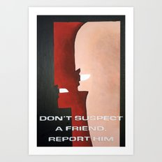 Don't Suspect A Friend, Report Him Art Print