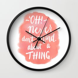 Don't Mind About A Thing Wall Clock