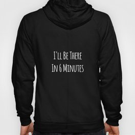 I'll Be There In 6 Minutes Motivational Hoody