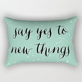 SAY YES TO NEW THINGS Rectangular Pillow