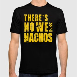 There's No We In Nachos T-shirt