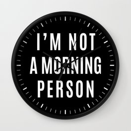 I'M NOT A MORNING PERSON (Black & White) Wall Clock