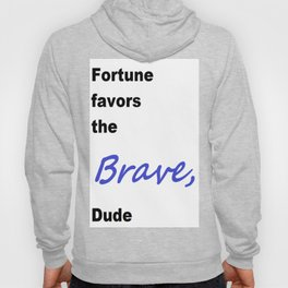 Fortune favors the brave, dude  Hoody
