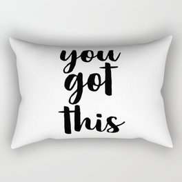 You Got This, Quote About You, You Got It Rectangular Pillow