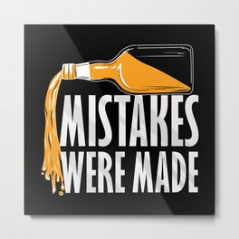 Alcohol Mistakes Were Made Metal Print