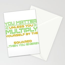 You Matter Unless You Multiply Yourself By The Speed Of Light, Then Youre Energy T-shirt Design Stationery Cards