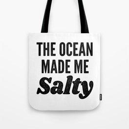 The Ocean Made Me Salty Tote Bag