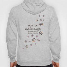More fun and less struggle mean more results on all fronts Hoody