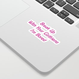Break Up With Your Girlfriend, I'm Bored Sticker