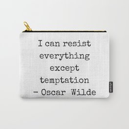 Oscar Wilde Quote  - black and white typewriter font - I can resist everything except temptation Carry-All Pouch