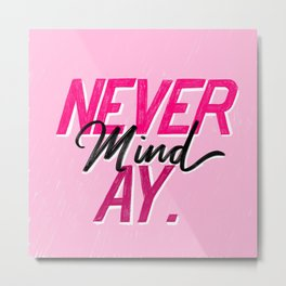 Never Mind Ay Metal Print