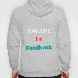 Funny Feedback Tshirt Designs Escape the feedback Hoody