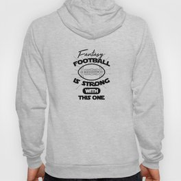 Fantasy Football Is Strong With This One Hoody