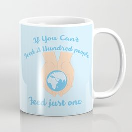 If you cant feed a hundred people - Feed just one Coffee Mug