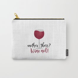 Another glass? Wine not! Carry-All Pouch