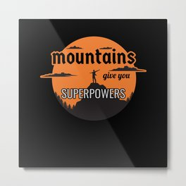 Mountains give you superpowers Metal Print