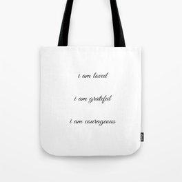 I am loved I am grateful I am courageous - Positive Affirmations Tote Bag