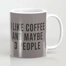 I Like Coffee And Maybe 3 People Coffee Mug