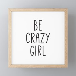 Motivational Poster, Be Crazy Girl, Typography Print, Black and White, Wall Art, Gift for Her Framed Mini Art Print