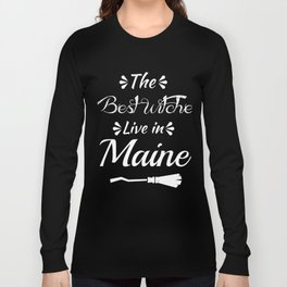 Maine The Best witches are born in Long Sleeve T-shirt