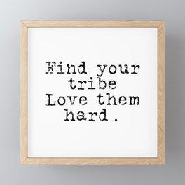 Find your tribe, love them hard. Framed Mini Art Print