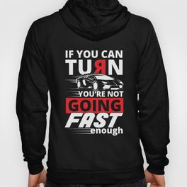 If you can Turn you're not going fast enough Hoody