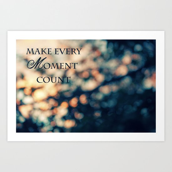 Make Every Moment Count Art Print