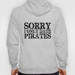 Sorry, I only date pirates!  Hoody