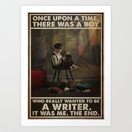 Writer There Was A Boy Who Really Wanted To Be A Writer Art Print