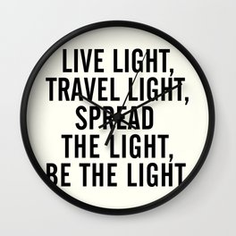 Live, travel, spread the light, be the light, inspirational quote, motivational, feelgood, shine Wall Clock