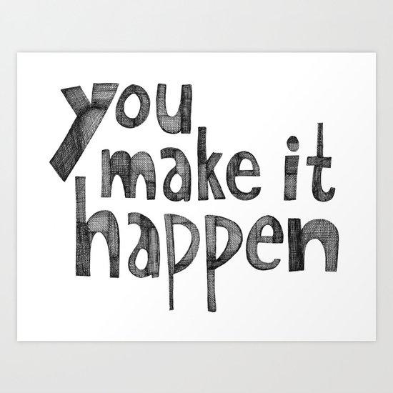 You Make it Happen Art Print
