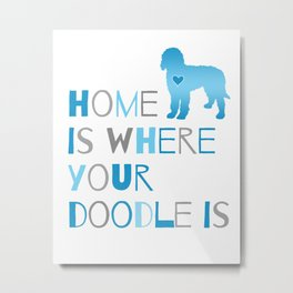 Home is where your Doodle is, Art for the Labradoodle or Goldendoodle dog lover Metal Print