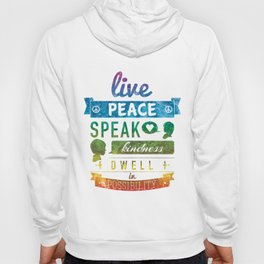Live peace, speak kindness, dwell in possibility Hoody