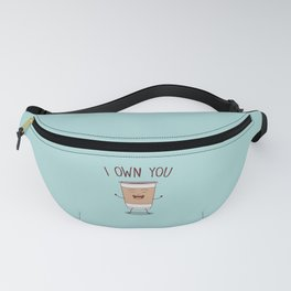 I Own You, Funny, Cute, Coffee Quote Fanny Pack