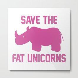Save The Fat Unicorns Metal Print
