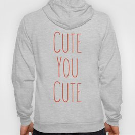 Cute You Cute- bad English for your walls. Hoody