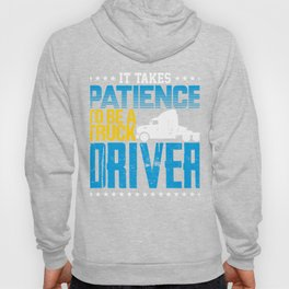 It Takes Patience To Be A Truck Driver Hoody