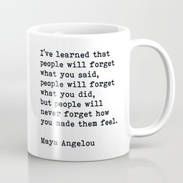 People Will Never Forget How You Made Them Feel, Maya Angelou Quote Coffee Mug