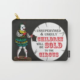 Unsupervised and Unruly Children will be Sold to the Circus Carry-All Pouch