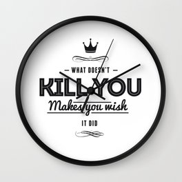 What Doesnt Kill You Makes You Wish It Did Wall Clock