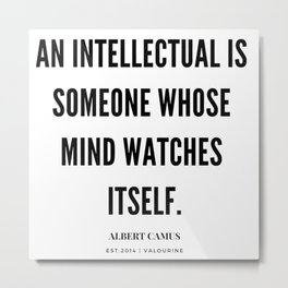 Albert Camus Quote | An Intellectual Is Someone Whose Mind Watches ItSelf Metal Print