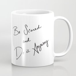 Be Scared and Do It Anyway Coffee Mug