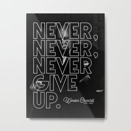 Never, never, never give up Winston Churchill Quote Metal Print