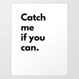 Catch me if you can Art Print